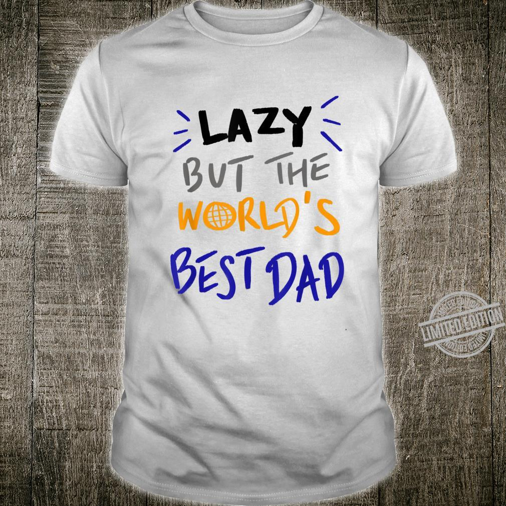 Lazy but the worlds best dad for dad Shirt