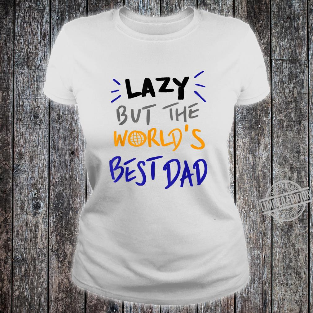 Lazy but the worlds best dad for dad Shirt ladies tee