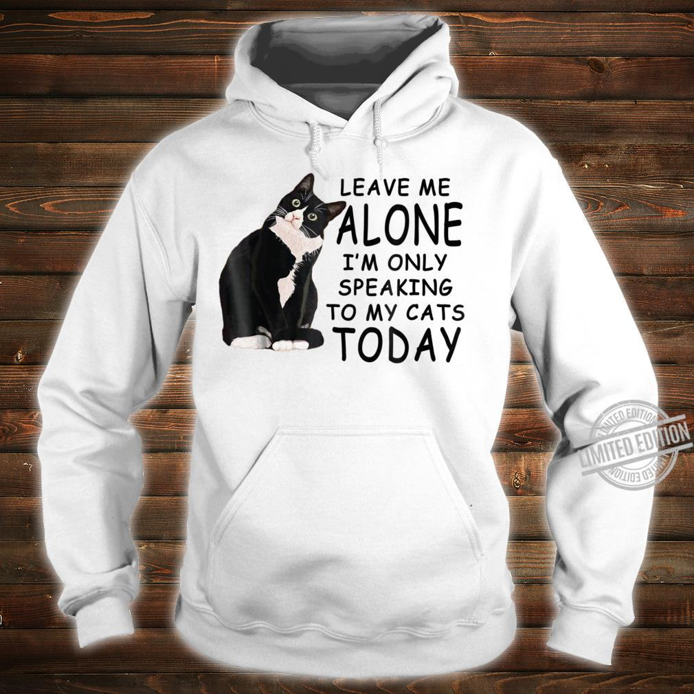 Leave Me Alone I'm Only Speaking To My Cat Today Shirt hoodie