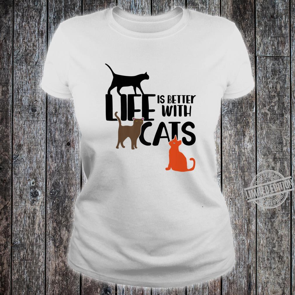 Life is better with cats fun cat Shirt ladies tee