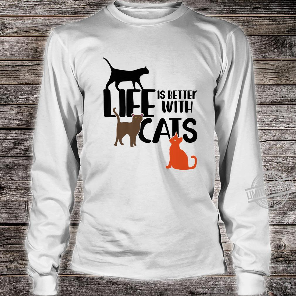 Life is better with cats fun cat Shirt long sleeved