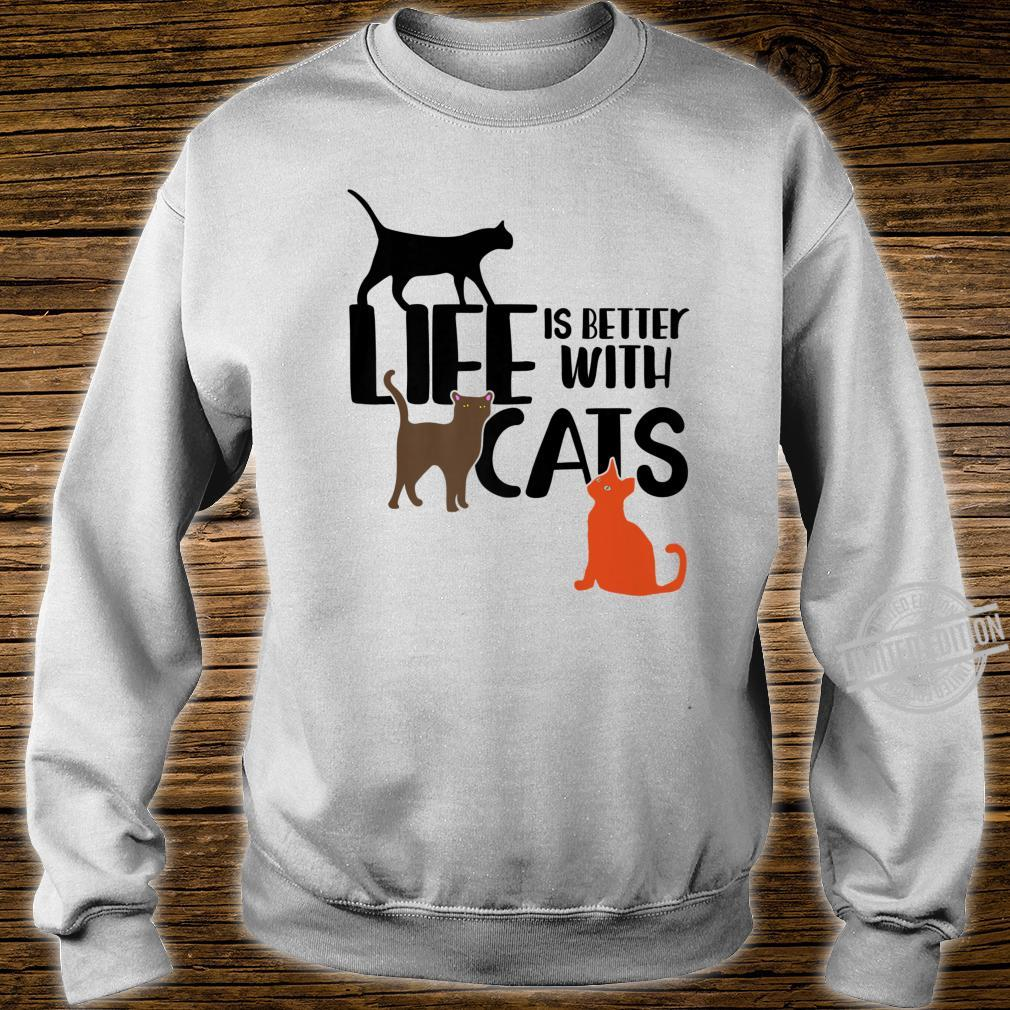 Life is better with cats fun cat Shirt sweater
