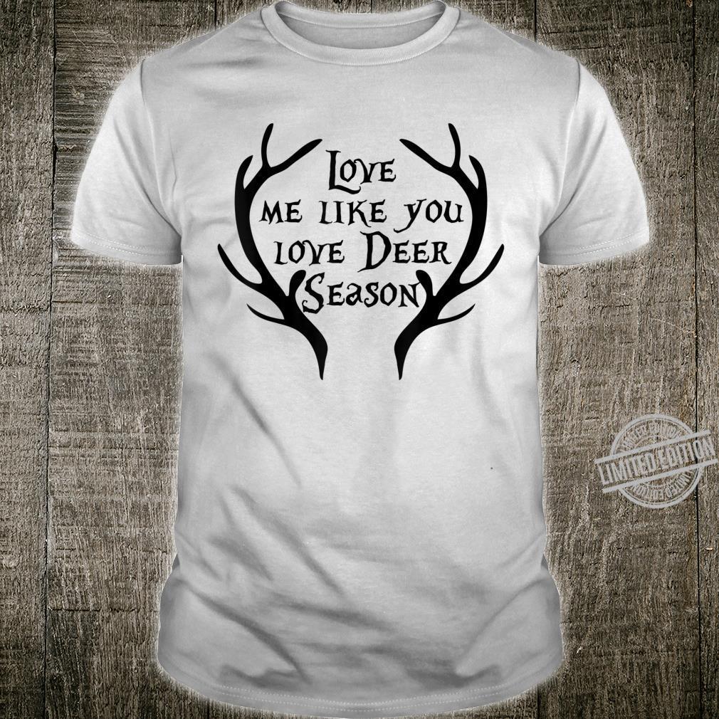 Love Me Like you Love Deer Season Hunter Wife Shirt
