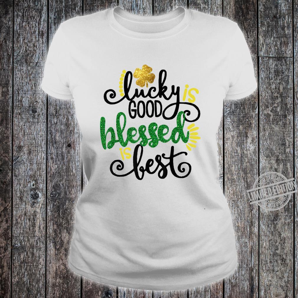 Lucky Good Blessed Is Best St.Patrick's Day Shirt ladies tee