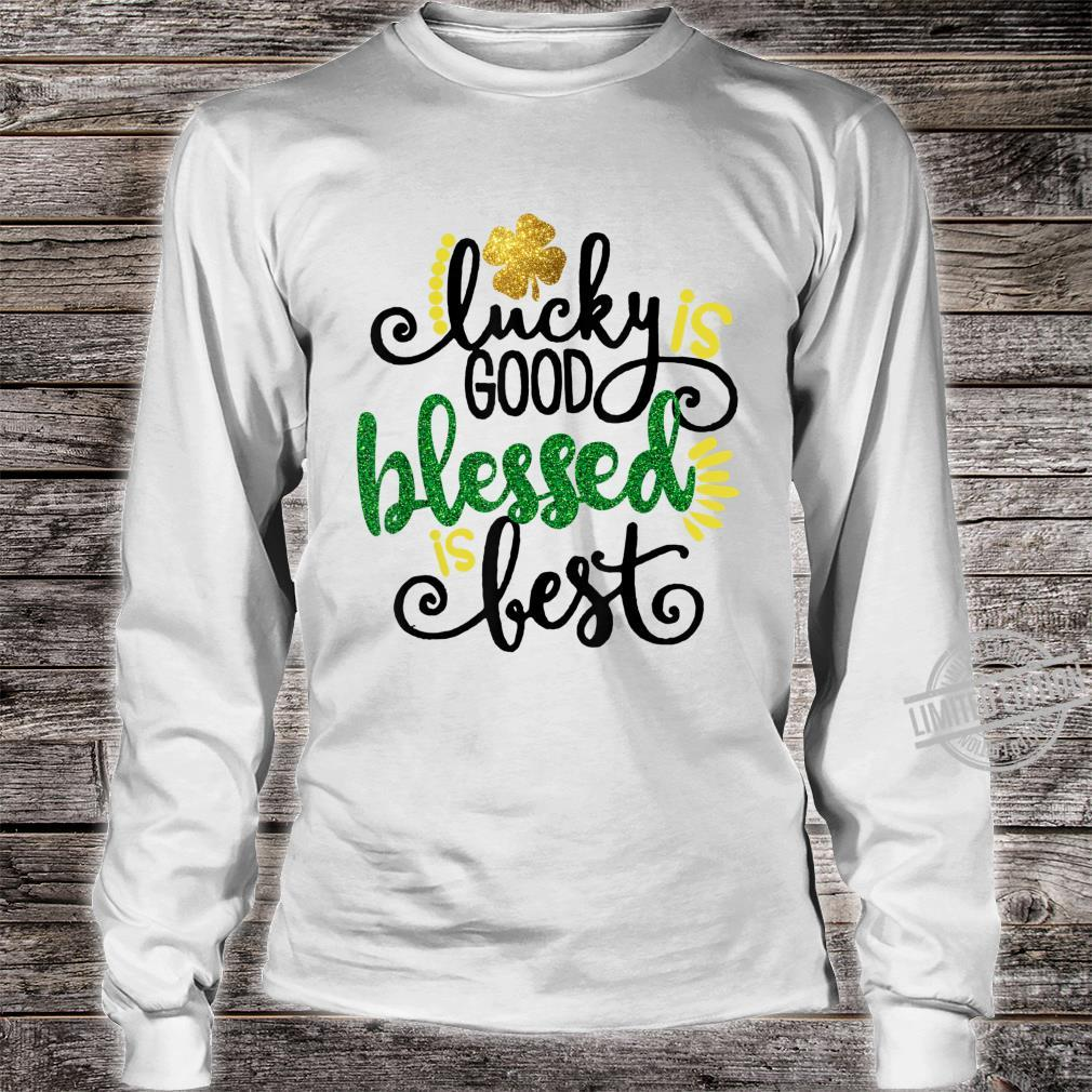 Lucky Good Blessed Is Best St.Patrick's Day Shirt long sleeved