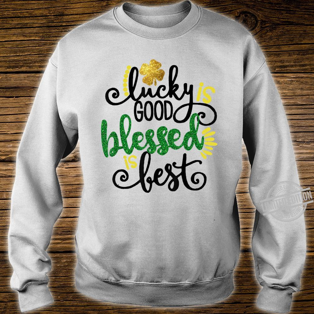 Lucky Good Blessed Is Best St.Patrick's Day Shirt sweater