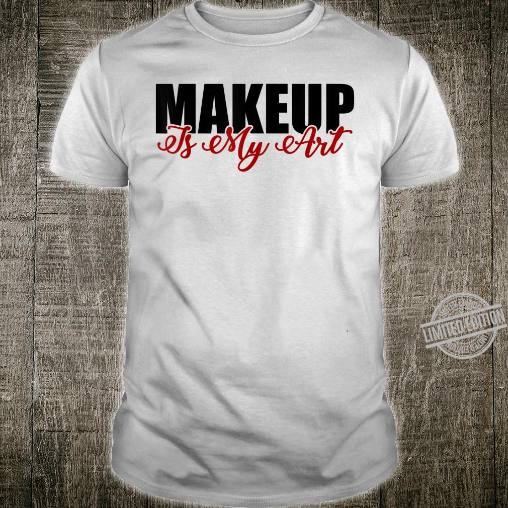 Makeup is my art cosmetology artist Shirt