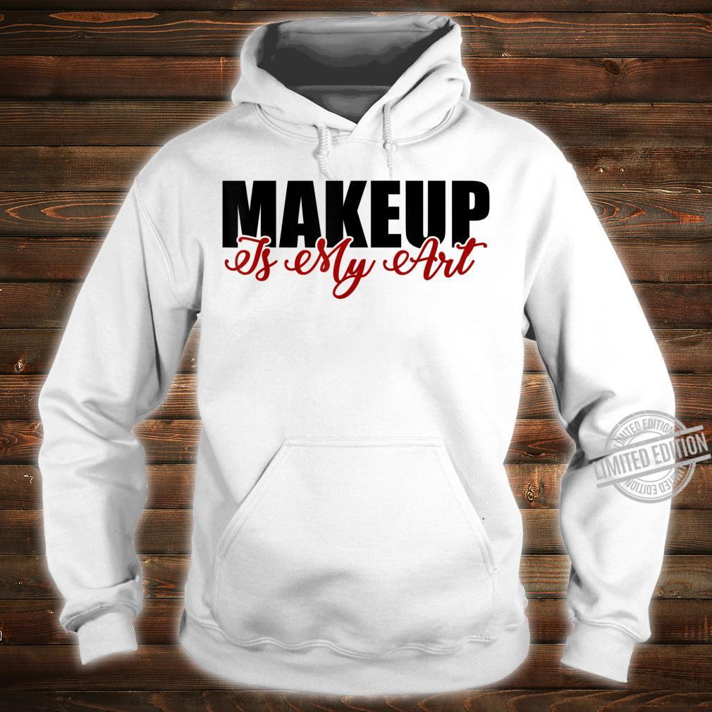 Makeup is my art cosmetology artist Shirt hoodie