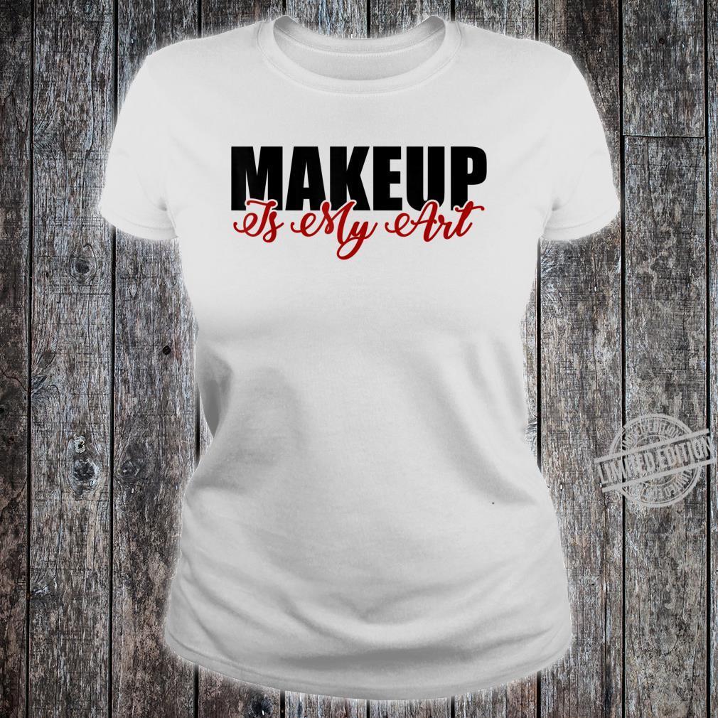Makeup is my art cosmetology artist Shirt ladies tee