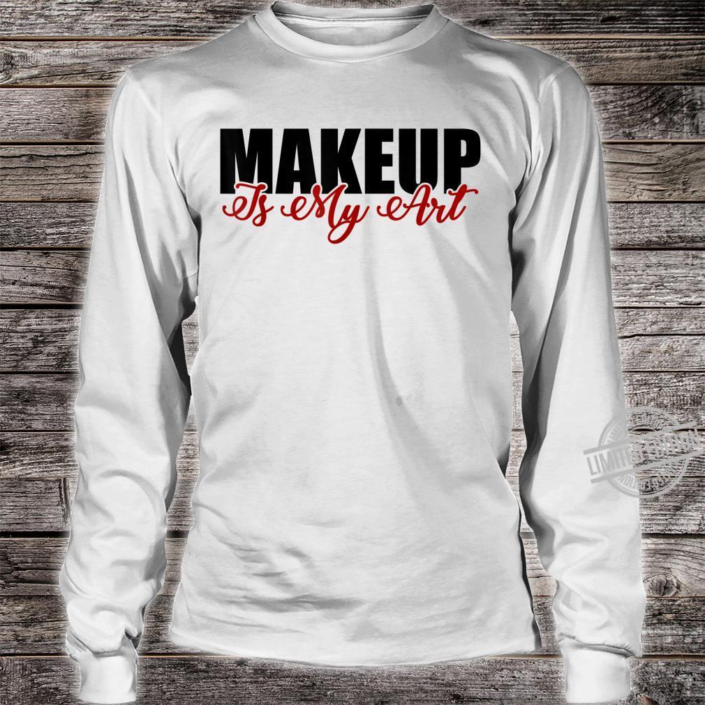 Makeup is my art cosmetology artist Shirt long sleeved