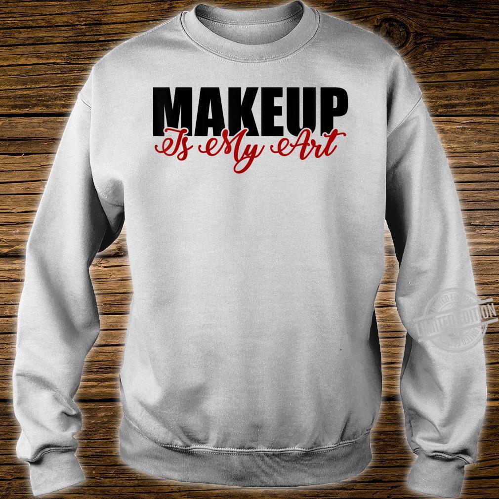 Makeup is my art cosmetology artist Shirt sweater
