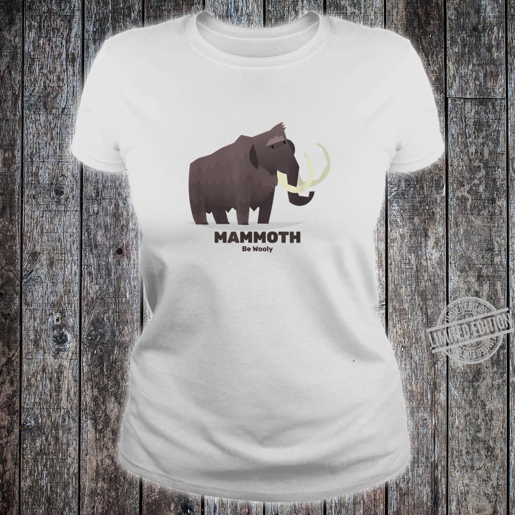 Mammoth Be Wooly Elephant Extinct Animal Paleontology Shirt ladies tee