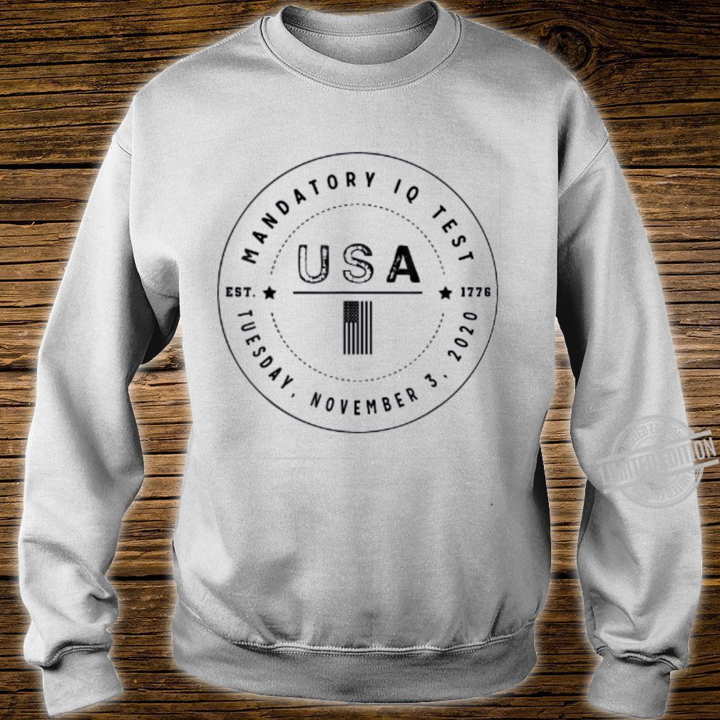 Mandatory IQ Test Election 2020 Shirt sweater