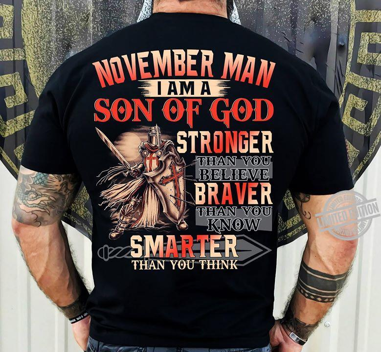 November Man I Am A Son Of God Stronger Than You Believe Braver Than You Know Smarter Shirt